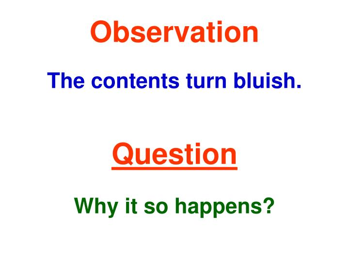 Observation the contents turn bluish