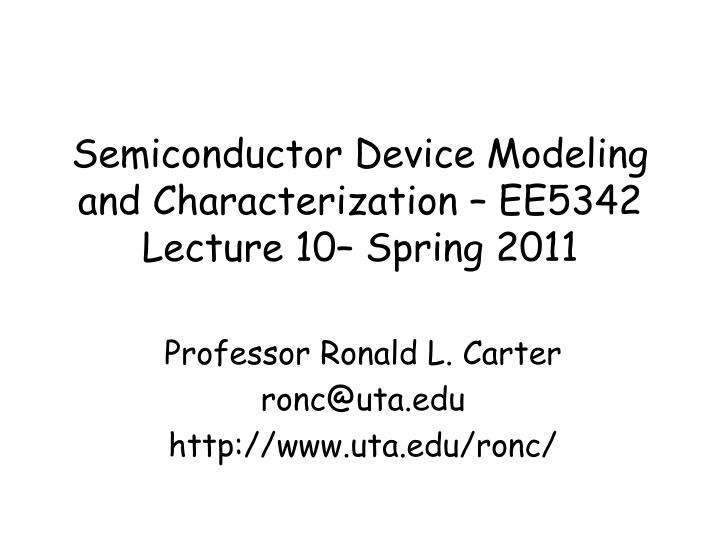 semiconductor device modeling and characterization ee5342 lecture 10 spring 2011 n.