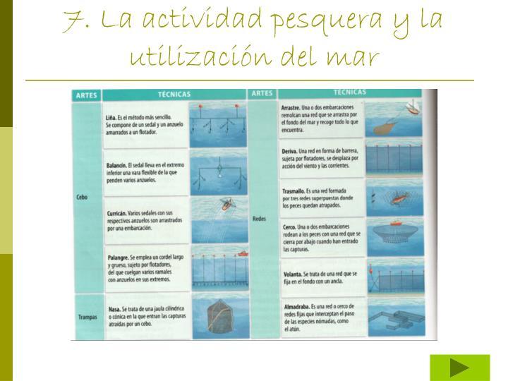 7. La actividad pesquera y la utilización del mar