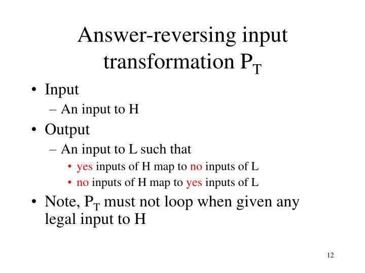 Answer-reversing input transformation P