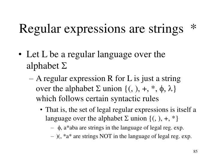 Regular expressions are strings  *