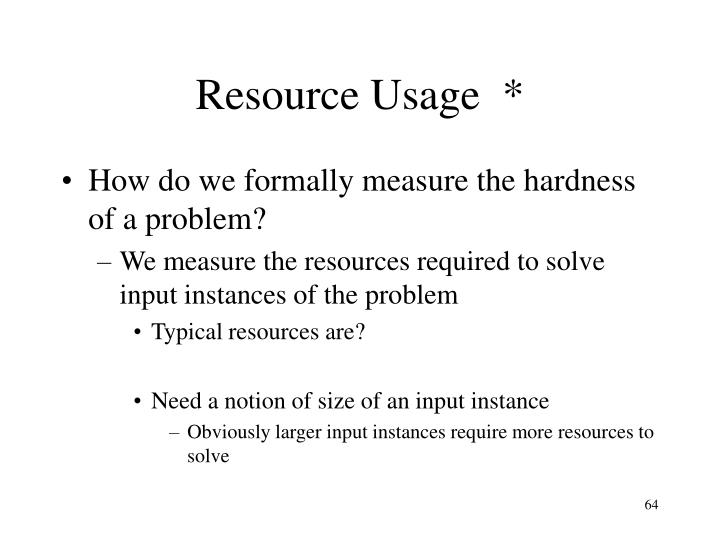 Resource Usage  *