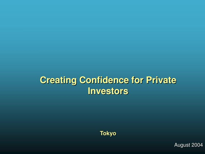 Creating Confidence for Private Investors