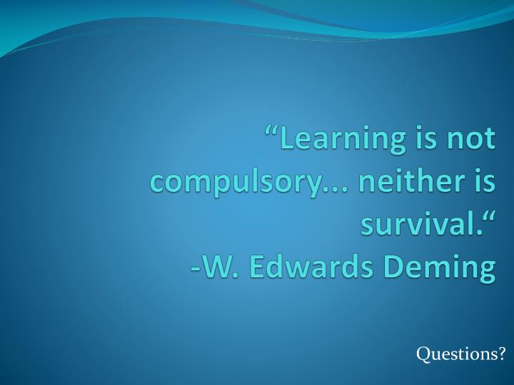 """Learning is not compulsory... neither is survival."""