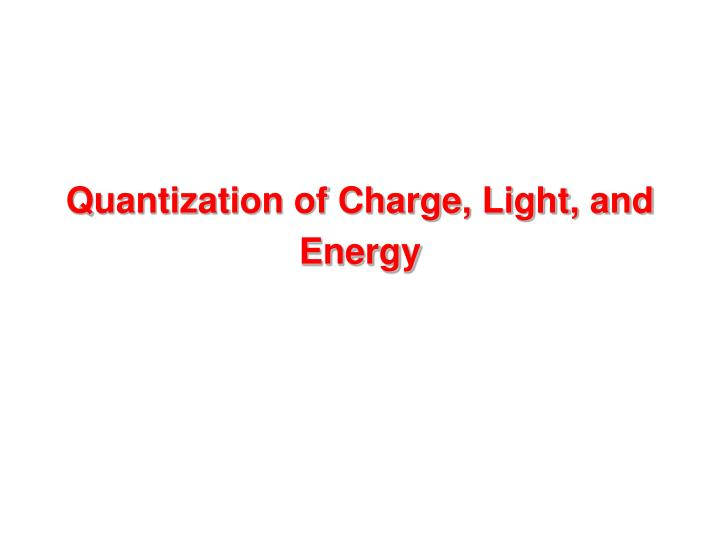 quantization of charge light and energy n.