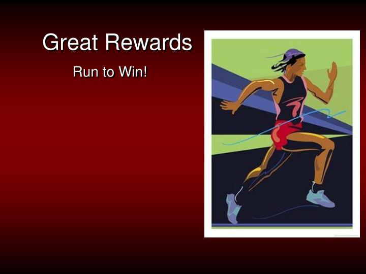 Great rewards