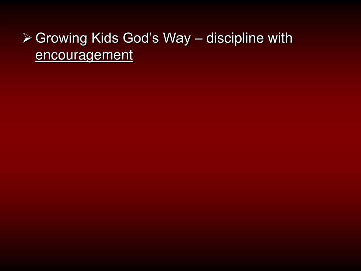 Growing Kids God's Way – discipline with