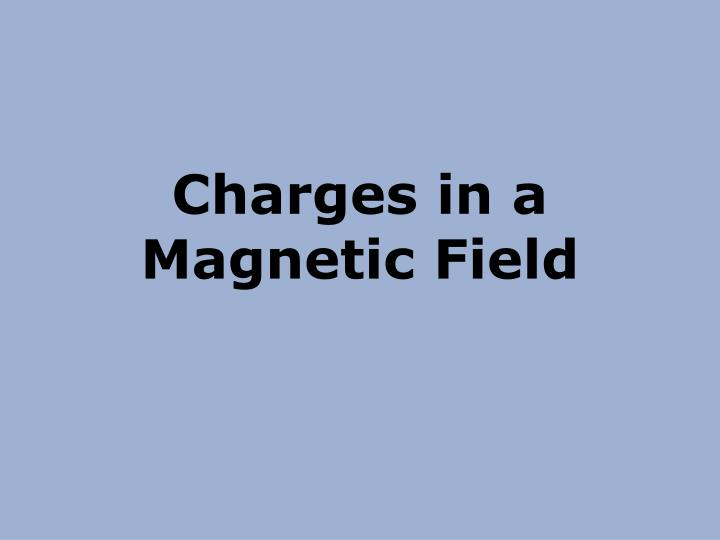 Charges in a magnetic field