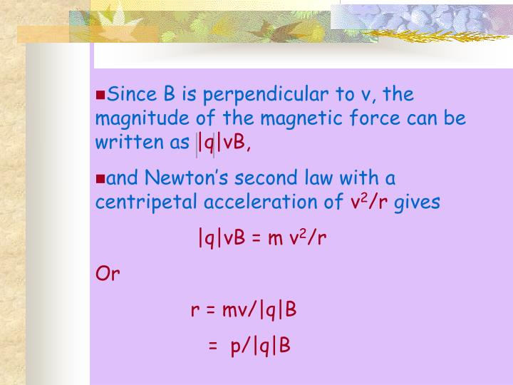 Since B is perpendicular to v, the magnitude of the magnetic force can be written as