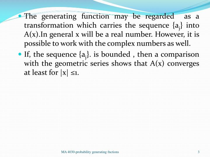 The generating function may be regarded  as a transformation which carries the sequence {a
