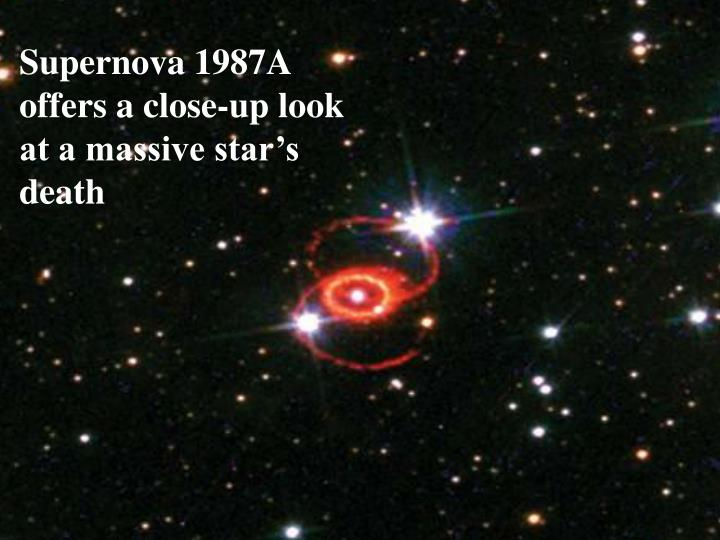 Supernova 1987A offers a close-up look at a massive star's death