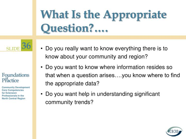 What Is the Appropriate Question?….