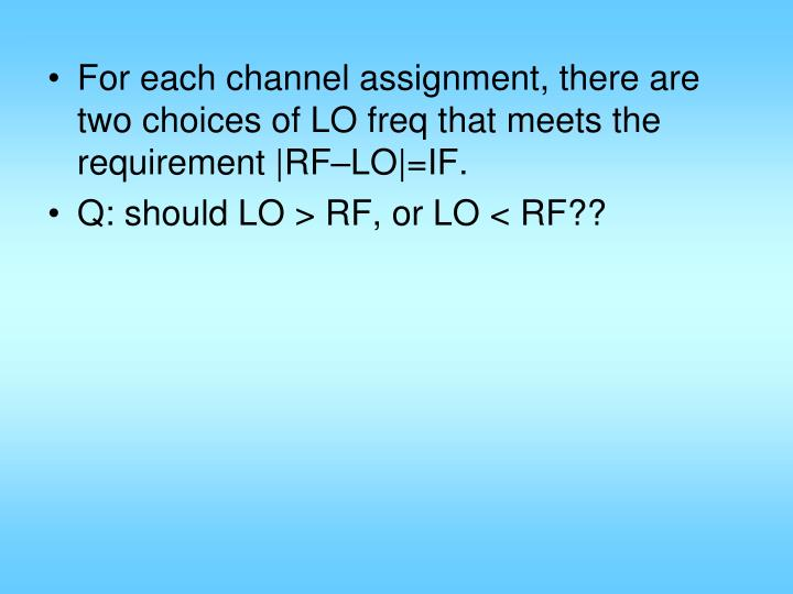For each channel assignment, there are two choices of LO freq that meets the requirement |RF–LO|=IF.
