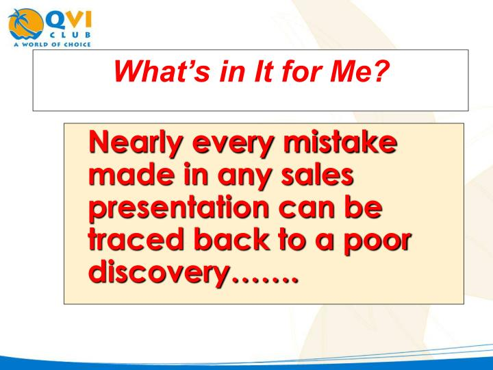 Nearly every mistake made in any sales presentation can be traced back to a poor discovery…….