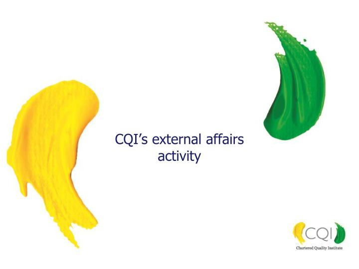 Cqi s external affairs activity