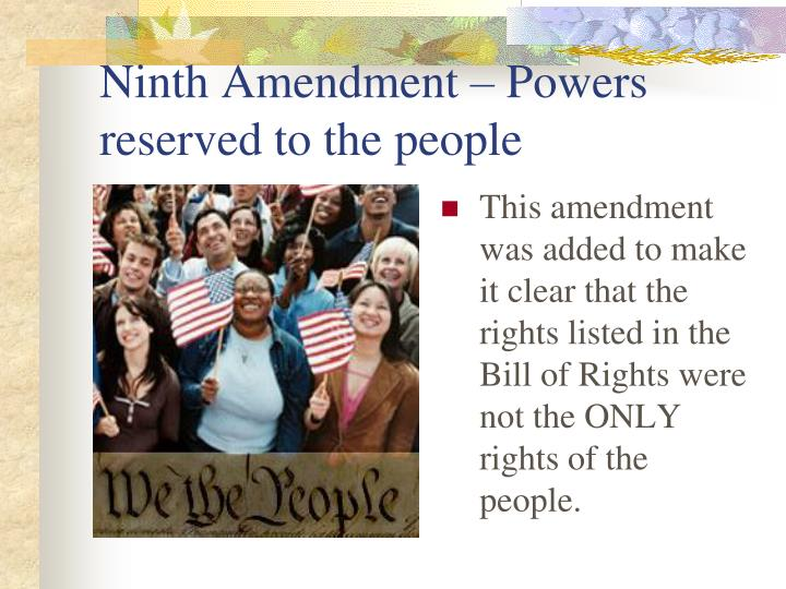 Ninth Amendment – Powers reserved to the people