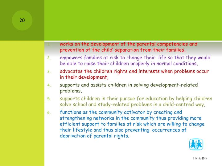 works on the development of the parental competencies and prevention of the child' separation from their families,