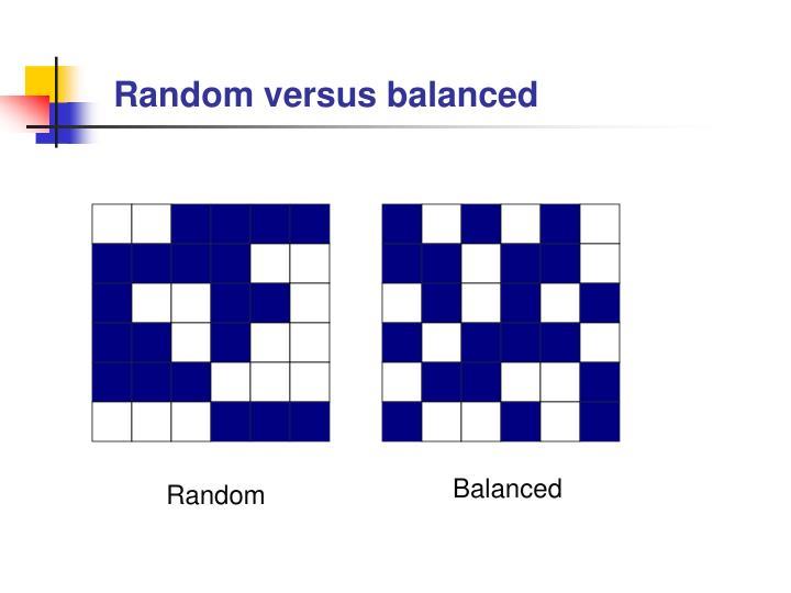 Random versus balanced