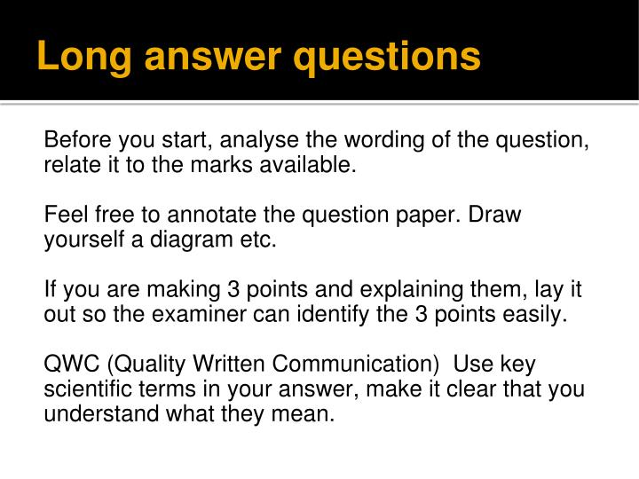 Before you start, analyse the wording of the question, relate it to the marks available.