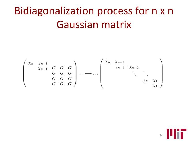 Bidiagonalization process for n x n Gaussian matrix