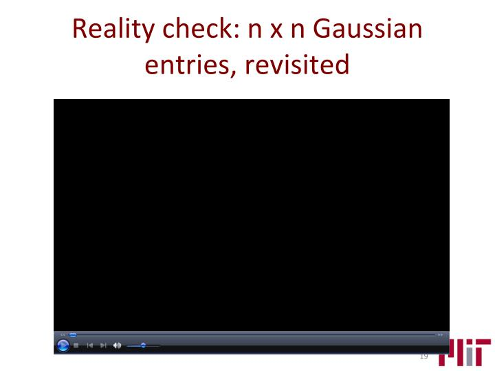 Reality check: n x n Gaussian entries, revisited