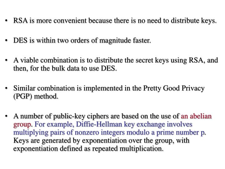 RSA is more convenient because there is no need to distribute keys.