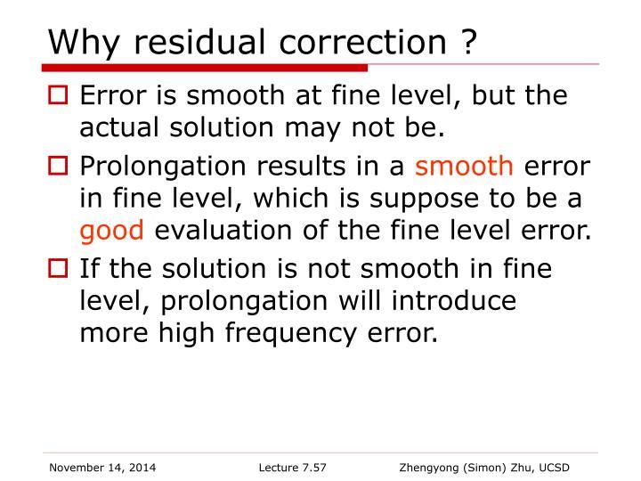 Why residual correction ?