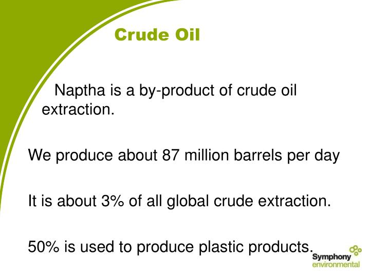 Naptha is a by-product of crude oil extraction.