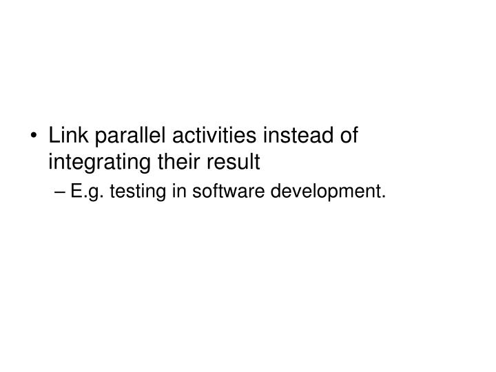 Link parallel activities instead of integrating their result