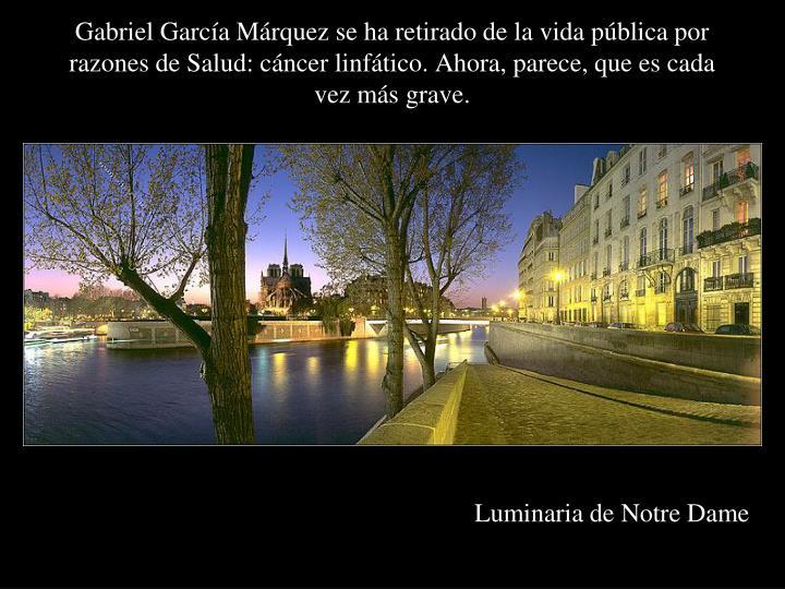 Gabriel García Márquez se ha retirado de la vida pública por razones de Salud: cáncer linfático...