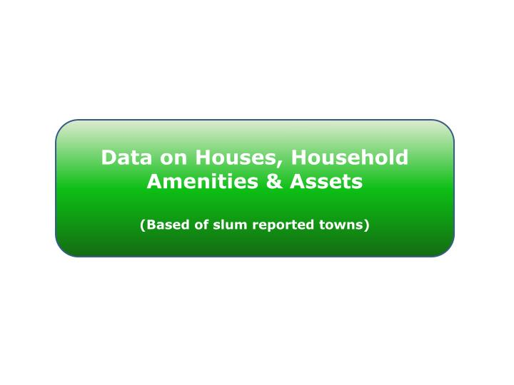 Data on Houses, Household Amenities & Assets