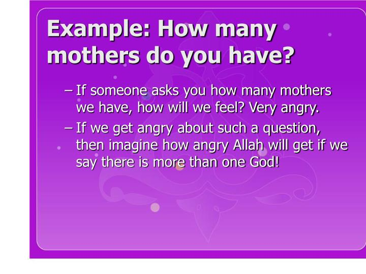 Example: How many mothers do you have?