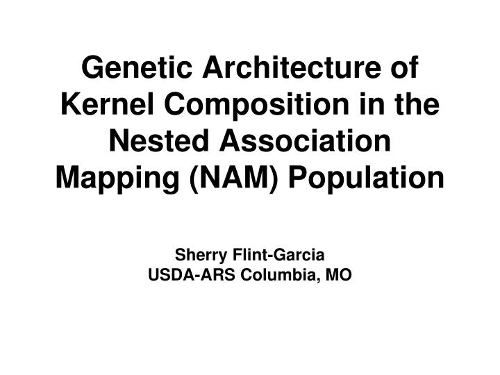 Genetic architecture of kernel composition in the nested association mapping nam population