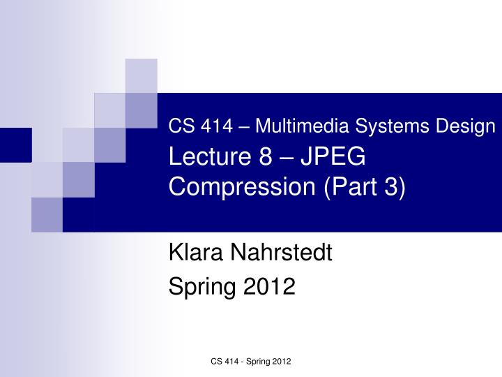 cs 414 multimedia systems design lecture 8 jpeg compression part 3