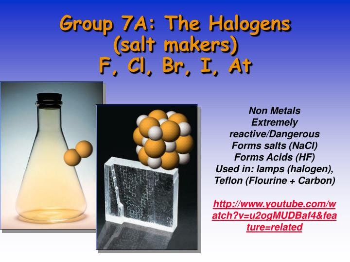 Group 7A: The Halogens (salt makers)