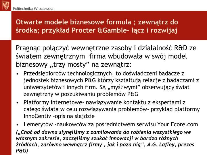 Otwarte modele biznesowe formuła ; zewnątrz do środka; przykład Procter &Gamble- łącz i rozwijaj