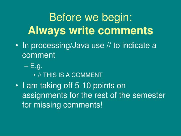 Before we begin always write comments