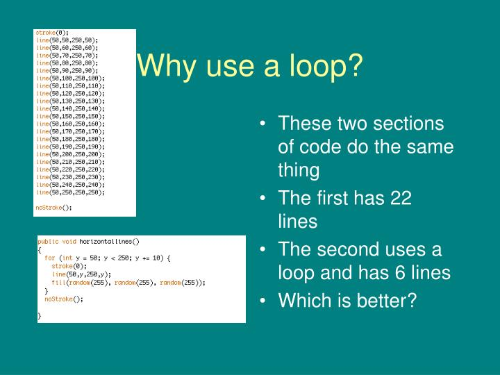 Why use a loop?