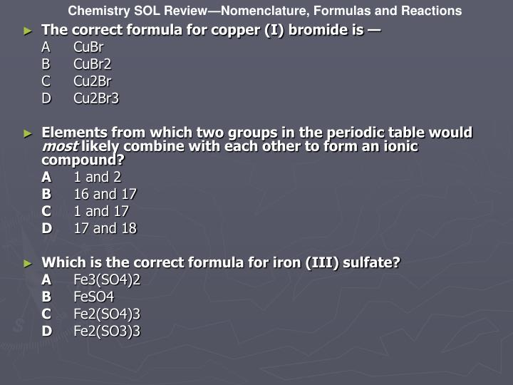 The correct formula for copper (I) bromide is —