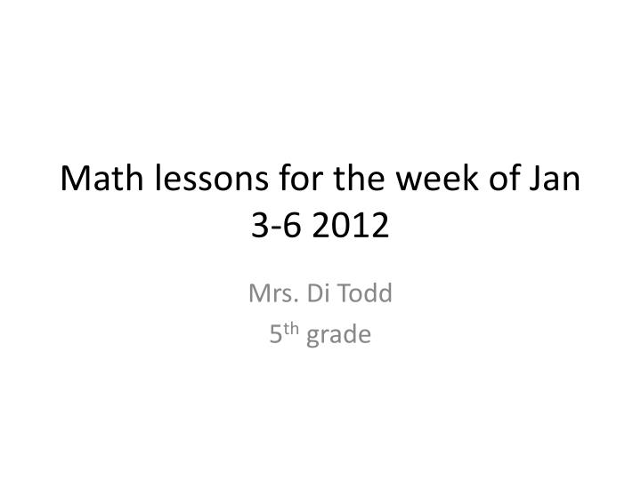 Math lessons for the week of jan 3 6 2012