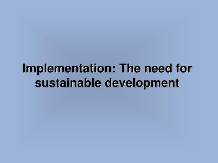 Implementation: The need for sustainable development