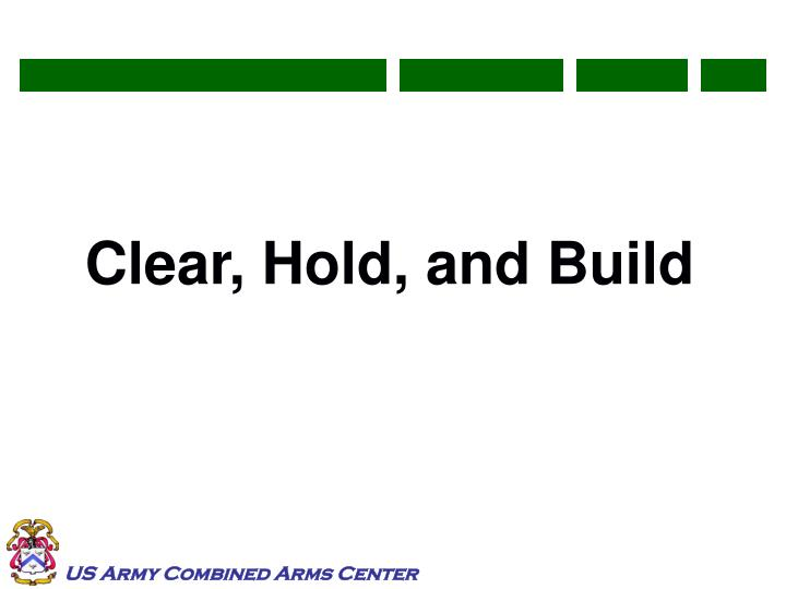 Clear, Hold, and Build