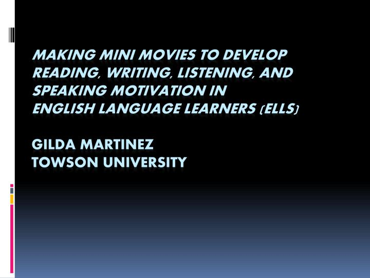 Making Mini Movies to Develop Reading, Writing, Listening, and Speaking Motivation in