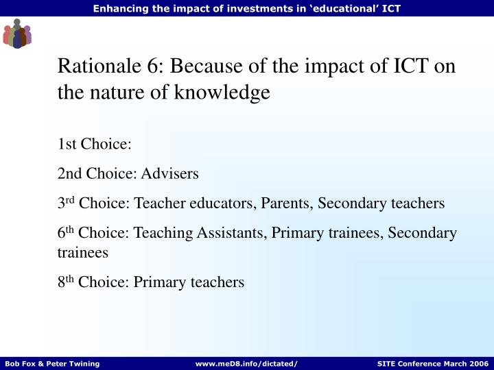 Rationale 6: Because of the impact of ICT on the nature of knowledge