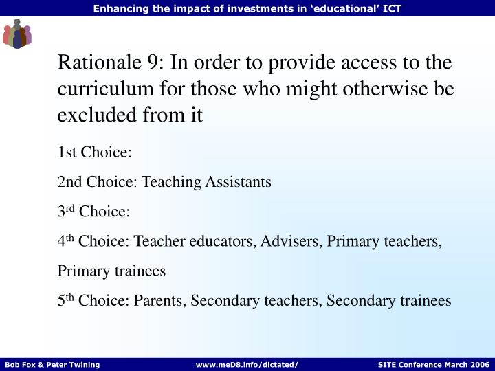Rationale 9: In order to provide access to the curriculum for those who might otherwise be excluded from it