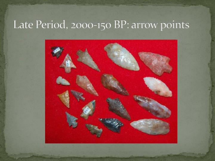 Late Period, 2000-150 BP: arrow points