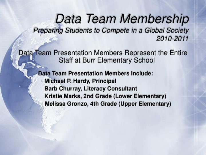Data team membership preparing students to compete in a global society 2010 2011