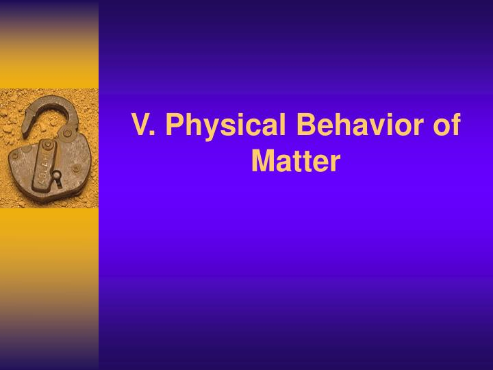 v physical behavior of matter n.
