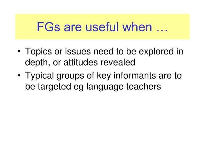 FGs are useful when …