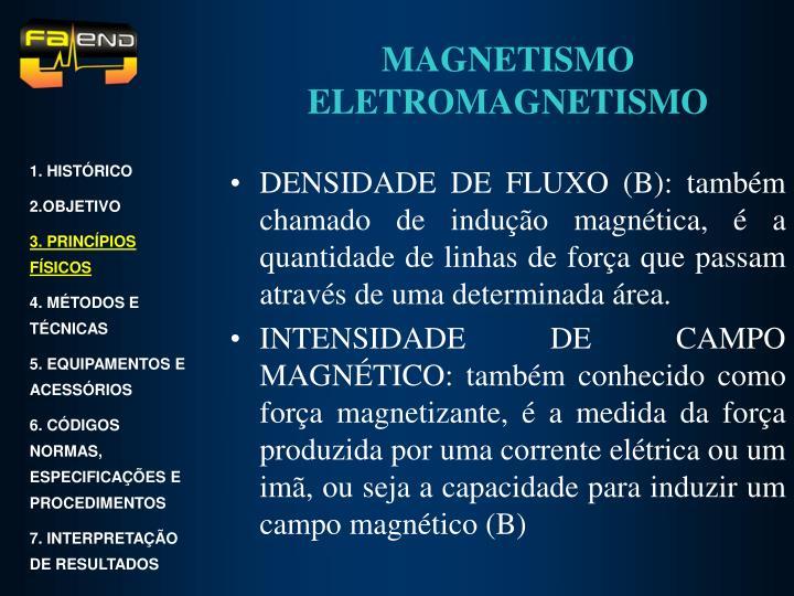 DENSIDADE DE FLUXO (B): também chamado de indução magnética, é a quantidade de linhas de força que passam através de uma determinada área.